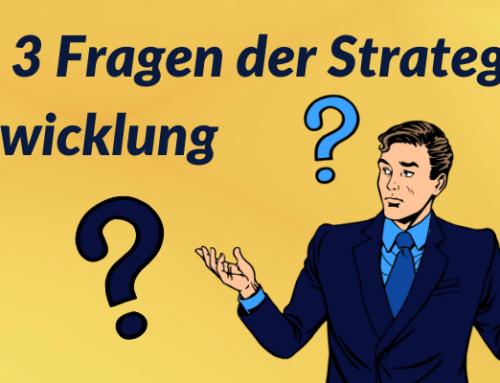Die 3 wichtigen Fragen der Strategieentwicklung