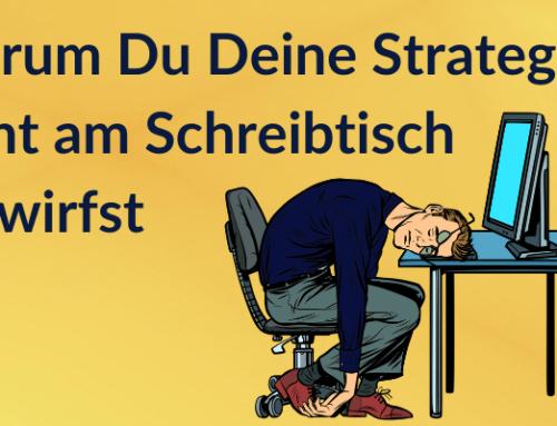 Warum Du Deine Unternehmensstrategie nicht am Schreibtisch entwirfst